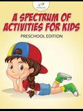 A Spectrum of Activities for Kids Preschool Edition