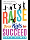 Raise Your Kids to Succeed: What Every Parent Should Know