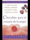 Chocolate Para El Corazon de La Mujer: 77 Relatos de Amor, Bondad y Compasion Para Nutrir Su Alma y Endulzar Sus Suenos = Chocolate for a Woman's Hear
