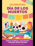 Celebrating Día de Los Muertos: History, Traditions, and Activities - A Holiday Book for Kids