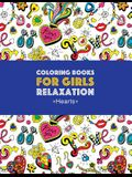 Coloring Books For Girls Relaxation: Hearts: Detailed Designs For Older Girls & Teens; Relaxing Zendoodle Hearts & Heart Patterns; Cute Birds, Owls, B