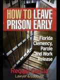 How To Leave Prison Early: Florida Clemency, Parole and Work Release