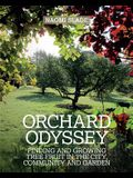 An Orchard Odyssey: Finding and Growing Tree Fruit in the City, Community and Garden