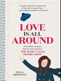 Love Is All Around: And Other Lessons We've Learned from the Mary Tyler Moore Show