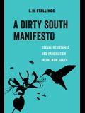 A Dirty South Manifesto, Volume 10: Sexual Resistance and Imagination in the New South