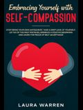 Embracing Yourself with Self-Compassion: Stop Being Your Own Antagonist, Take a Deep Look at Yourself, Let Go of The Past Mistakes, Embrace a Positive