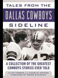 Tales from the Dallas Cowboys Sideline: A Collection of the Greatest Cowboys Stories Ever Told