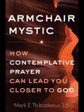 Armchair Mystic: How Contemplative Prayer Can Lead You Closer to God