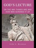 God's Lecture: On The Way Things Are And How Man Screwed It Up
