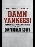 Damn Yankees!: Demonization and Defiance in the Confederate South