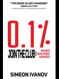 0.1%: Join The Club of The Richest, Healthiest, Happiest