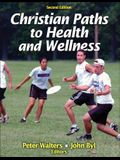 Christian Paths to Health and Wellness 2nd Edition