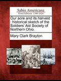 Our Acre and Its Harvest: Historical Sketch of the Soldiers' Aid Society of Northern Ohio.