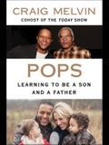 Pops: Learning to Be a Son and a Father
