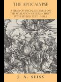 The Apocalypse - A Series of Special Lectures on the Revelation of Jesus Christ with Revised Text - Vol. I