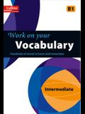 Work on Your Vocabulary: A Practice Book for Learners at Intermediate Level