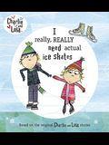 Charlie and Lola: I Really, Really Need Actual Ice Skates