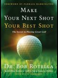 Make Your Next Shot Your Best Shot: The Secret to Playing Great Golf