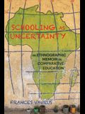 Schooling as Uncertainty: An Ethnographic Memoir in Comparative Education