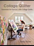 Collage Quilter: Essentials for Success with Collage Quilts
