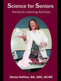 Science for Seniors: Hands-On Learning Activities