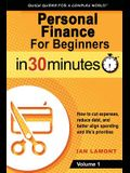 Personal Finance for Beginners in 30 Minutes, Volume 1: How to Cut Expenses, Reduce Debt, and Better Align Spending & Priorities