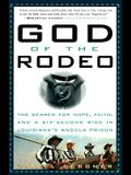 God of the Rodeo: The Search for Hope, Faith, and a Six-Second Ride in Louisiana's Angola Prison