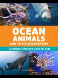 Ocean Animals and Their Ecosystems: A Nature Reference Book for Kids