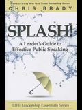 Splash: A Leader's Guide to Effective Public Speaking