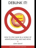Debunk It! Fake News Edition: How to Stay Sane in a World of Misinformation