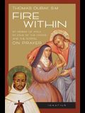 Fire Within: St. Teresa of Avila, St. John of the Cross, and the Gospel-On Prayer