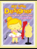 My Little Designer (A Coloring Book for Little Girls)