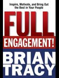 Full Engagement!: Inspire, Motivate, and Bring Out the Best in Your People