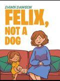 Felix, Not a Dog