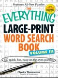 The Everything Large-Print Word Search Book Volume III: 150 Easy-On-The-Eyes Puzzles
