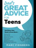 Dad's Great Advice for Teens: Stuff Every Teen Needs to Know About Parents, Friends, Social Media, Drinking, Dating, Relationships, and Finding Happ