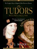 The Tudors Henry VII to Henry VIII: The Complete Story of England's Most Notorious Dynasty
