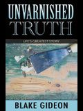 Unvarnished Truth: Life's Greatest Story