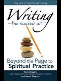 Writinga the Sacred Art: Beyond the Page to Spiritual Practice
