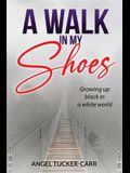 A Walk In My Shoes: Growing Up Black in a White World