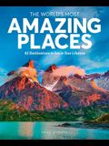 The World's Most Amazing Places: 82 Destinations to See in Your Lifetime