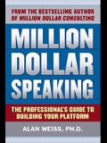 Million Dollar Speaking: The Professional's Guide to Building Your Platform (Business Skills and Development)
