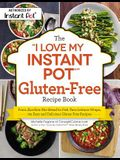 The i Love My Instant Pot(r) Gluten-Free Recipe Book: From Zucchini Nut Bread to Fish Taco Lettuce Wraps, 175 Easy and Delicious Gluten-Free Recipes