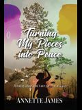 Turning My Pieces Into Peace: Healing, Hope and Love for the Journey