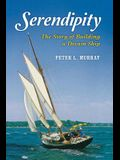 Serendipity: The Story of Building a Dream Ship
