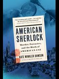American Sherlock: Murder, Forensics, and the Birth of American Csi