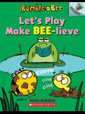 Let's Play Make Bee-Lieve: An Acorn Book (Bumble and Bee #2), 2