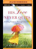 His Love Never Quits: Finding Purpose Through Your Pain