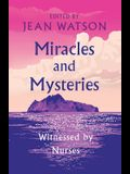 Miracles and Mysteries: Witnessed by Nurses