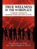 True Wellness in the Workplace: A Superior Strategy for Maximum Health and Safety at Work